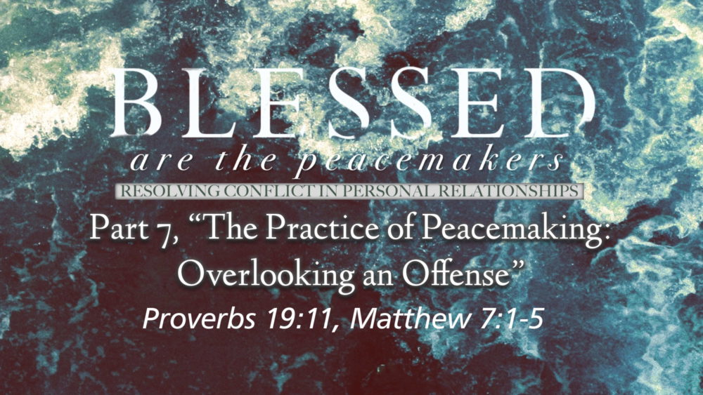 "Part 7, ""The Practice of Peacemaking: Overlooking an Offense"" Image"