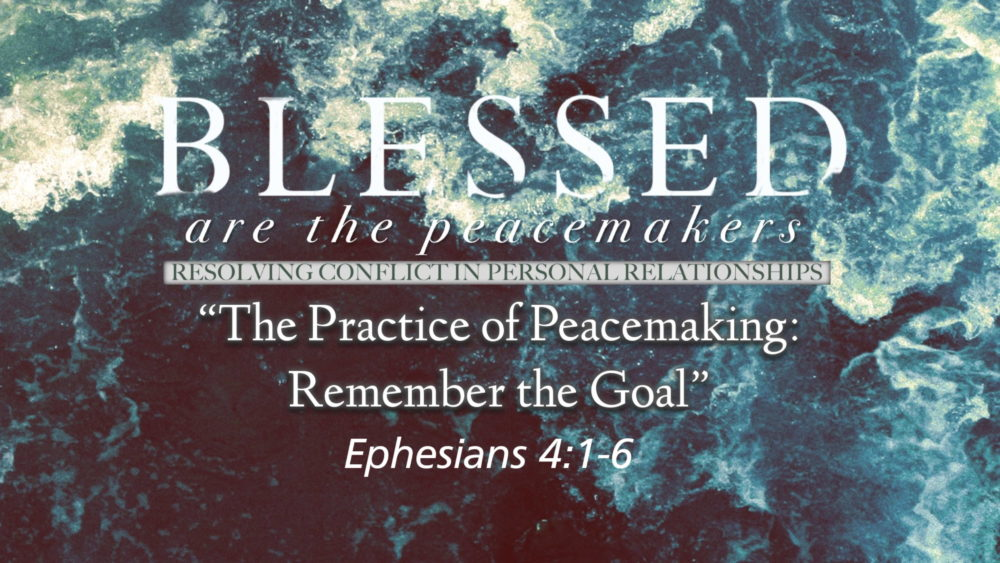 "Part 6, ""The Practice of Peacemaking: Remember the Goal"" Image"