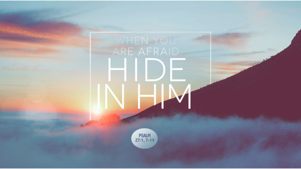 """When You Are Afraid, Hide In Him"""