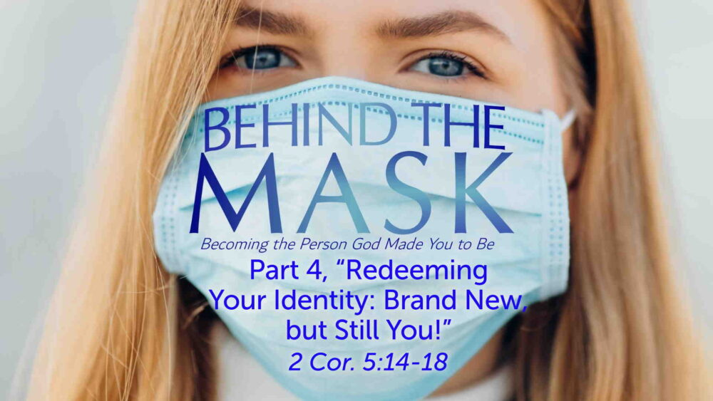 "Part 4, ""Redeeming Your Identity: Brand New, but Still You!"""