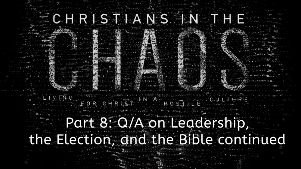 "Part 8: ""Q/A- Leadership, the Election, and the Bible"" continued Image"