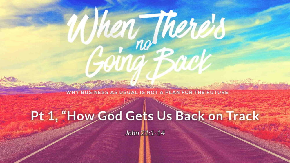 "Part 1, ""How God Gets Us Back on Track"
