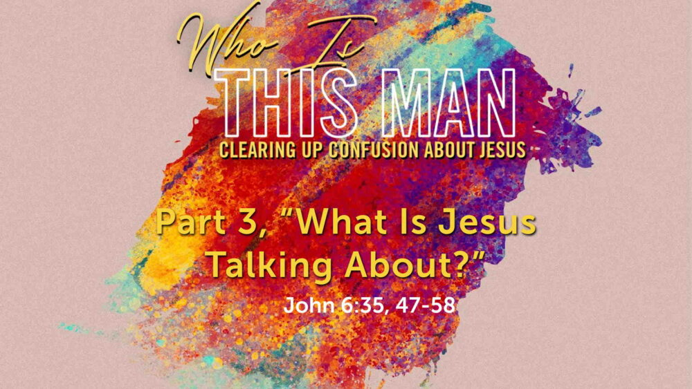 "Part 3, ""What Is Jesus Talking About?"" Image"