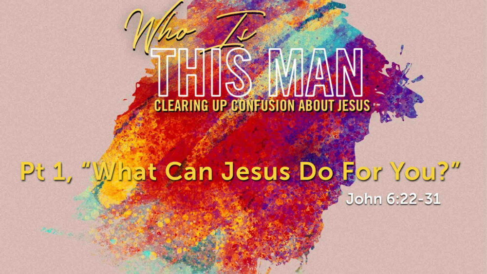 "Part 1, ""What Can Jesus Do For You?"" Image"