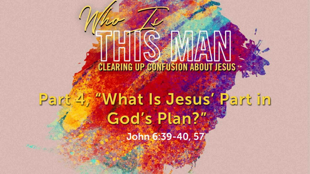 "Part 4, ""What Is Jesus' Part in God's Plan?"" Image"
